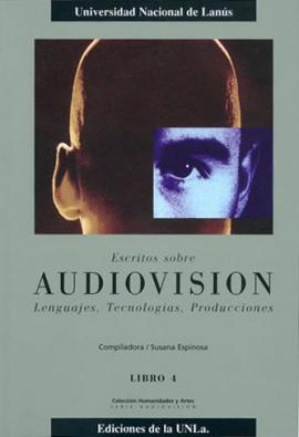 Cubierta para Escritos sobre Audiovisión. Lenguajes, tecnologías, producciones. Libro IV