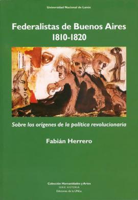 Cubierta para Federalistas de Buenos Aires. 1810-1820. Sobre los orígenes de la política revolucionaria