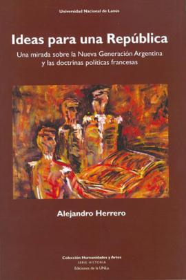 Cubierta para Ideas para una república. Una mirada sobre la Nueva Generación Argentina y las doctrinas políticas francesas
