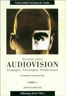 Cubierta para Escritos sobre Audiovisión. Lenguajes tecnologías, producciones. Libro I