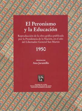 Cubierta para El peronismo y la educación. Reproducción de la obra gráfica publicada por la Presidencia de la Nación en el año del Libertador General San martín