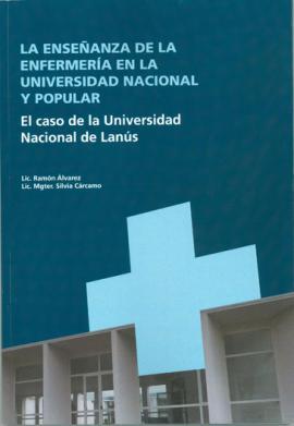 Cubierta para La enseñanza de la enfermería en la universidad nacional y popular. El caso de la Universidad Nacional de LanÚs