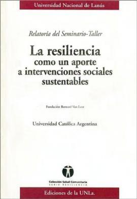 Cubierta para Relatoría del Seminario-Taller 'La resiliencia como un aporte a intervenciones sociales sustentables'