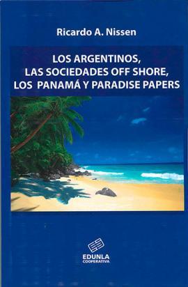 Cubierta para Los argentinos, las sociedades off shore, los Panamá y Paradise papers