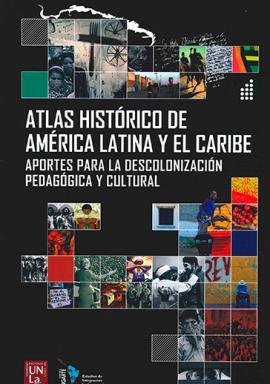 Cubierta para Atlas histórico de América Latina y el Caribe. Aportes para la descolonización pedagógica y cultural. Tomos I, II y III.