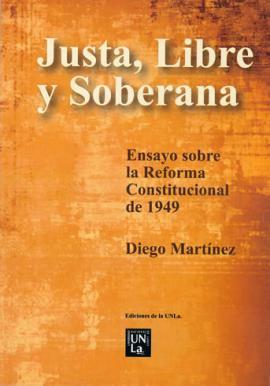 Cubierta para Justa, libre y soberana: Ensayo sobre la Reforma Constitucional de 1949