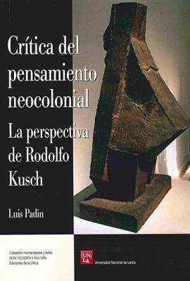 Cubierta para Crítica del pensamiento neocolonial: La perspectiva de Rodolfo Kusch