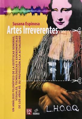 Cubierta para Artes Irreverentes: Un análisis filosófico de las estéticas sonoras, visuales, tecnológicas y experimentales de los años 60. Su proyección a la actualidad