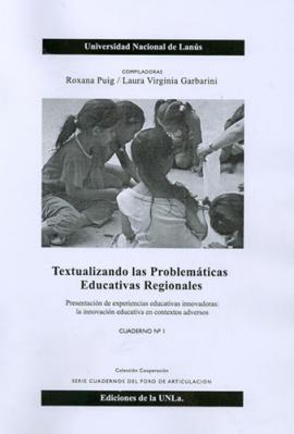 Cubierta para Textualizando las problemáticas educativas regionales: Presentación de experiencias educativas innovadoras: la innovación educativa en contextos adversos