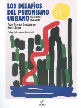 Cubierta para Los desafíos del peronismo urbano:  Revista Cada 17 (2013-2015)