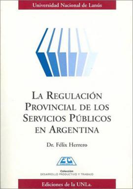 Cubierta para La regulación Provincial de los Servicios PÚblicos en la Argentina