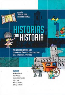 Cubierta para Historias con historia: Propuestas didácticas para la planificación de los actos escolares en el nivel inicial y primario. Cuaderno 1.