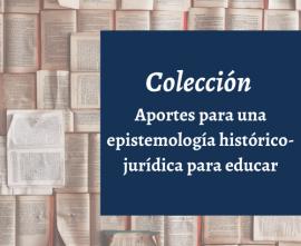 Colección Aportes para una epistemología histórico-jurídica para educar