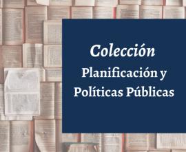 Colección Planificación y Políticas Públicas